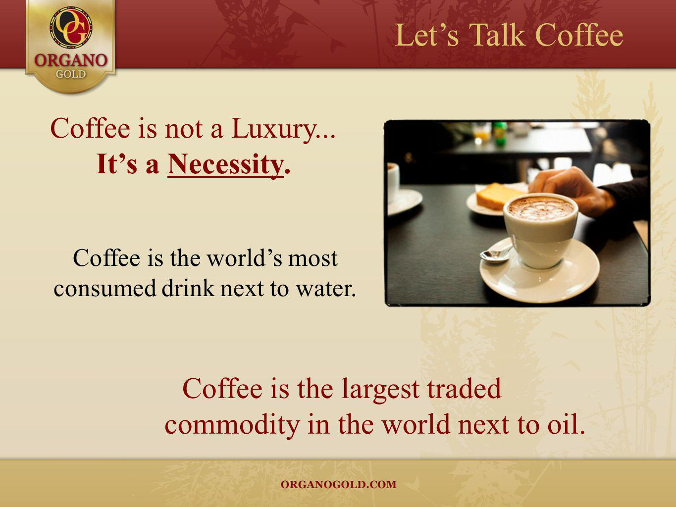 Let's Talk Coffee Coffee is not a Luxury... It's a Necessity.