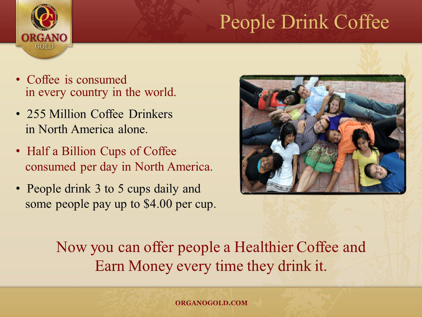 People Drink Coffee Now you can offer people a Healthier Coffee and