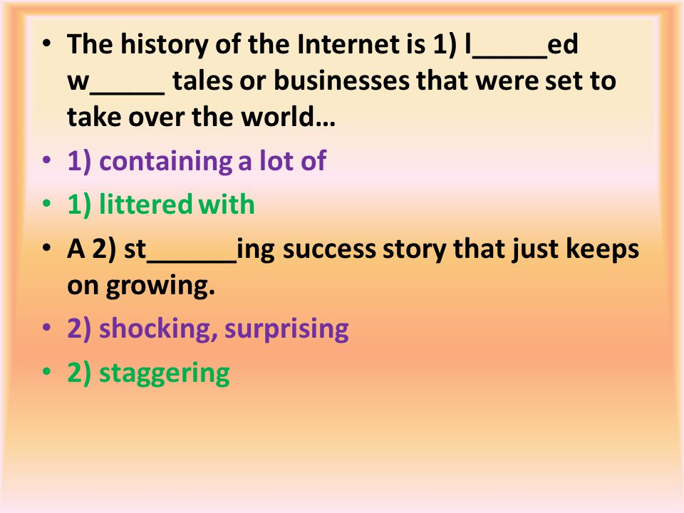 The history of the Internet is 1) l_____ed w_____ tales or businesses that were set to take over the world…