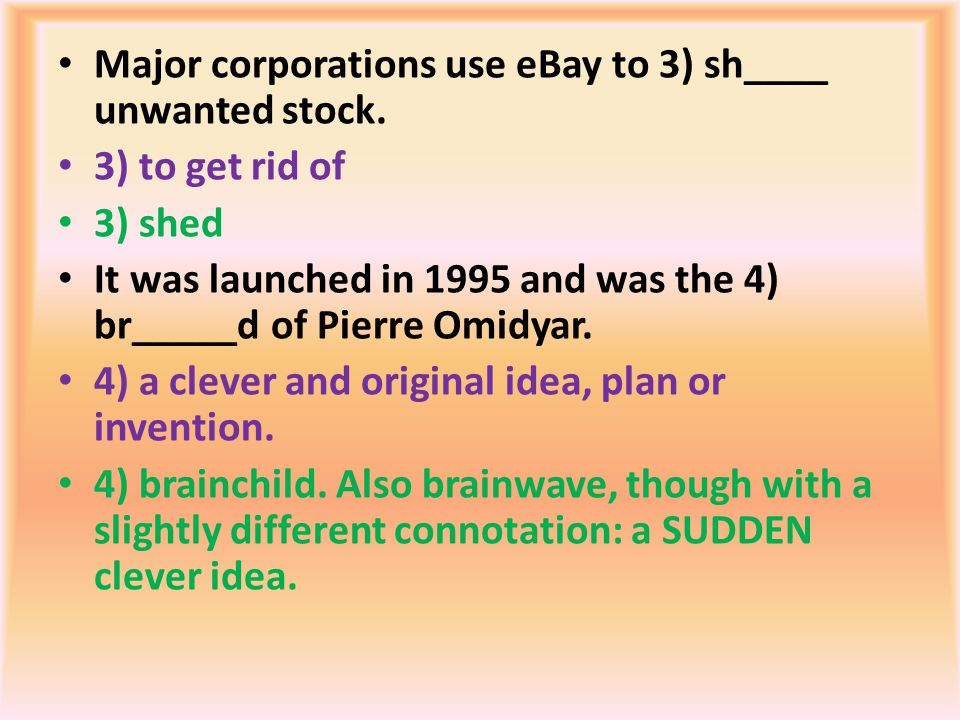 Major corporations use eBay to 3) sh____ unwanted stock.