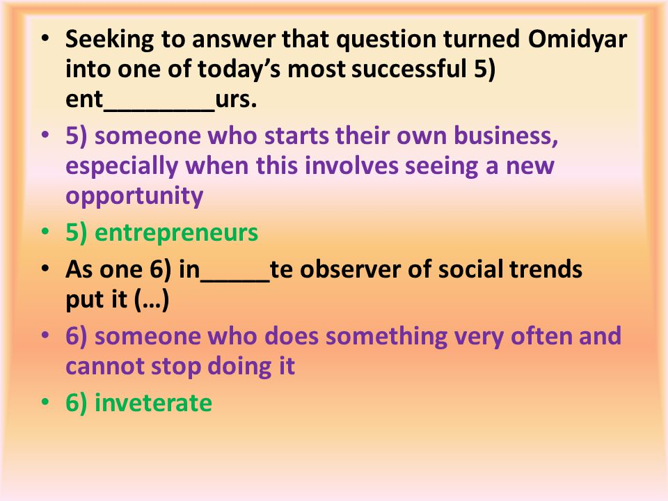 Seeking to answer that question turned Omidyar into one of today's most successful 5) ent________urs.