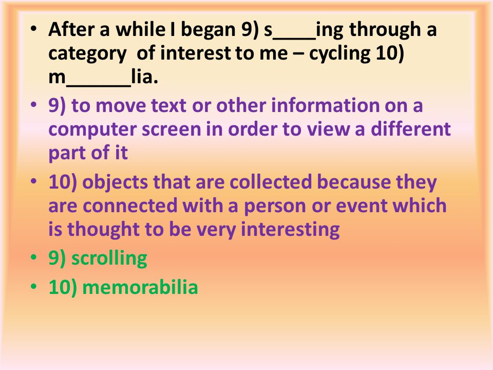 After a while I began 9) s____ing through a category of interest to me – cycling 10) m______lia.