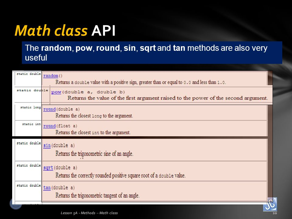 Math class API The random, pow, round, sin, sqrt and tan methods are also very useful.