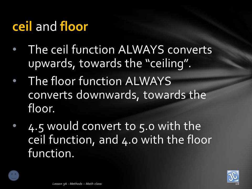 ceil and floor The ceil function ALWAYS converts upwards, towards the ceiling . The floor function ALWAYS converts downwards, towards the floor.