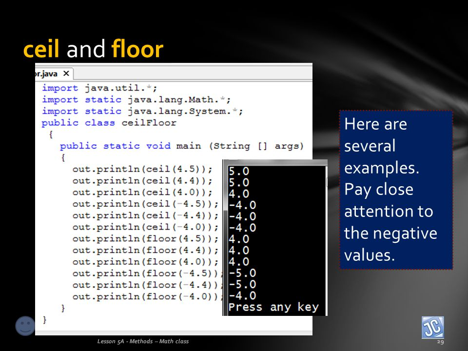 ceil and floor Here are several examples. Pay close attention to the negative values.