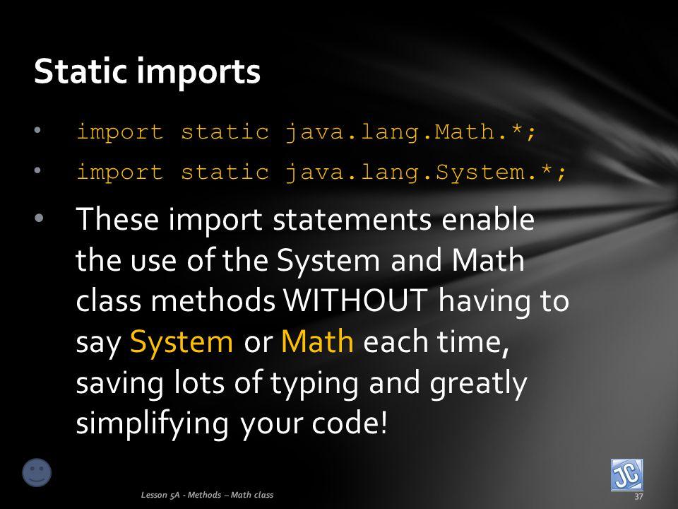 Static imports import static java.lang.Math.*; import static java.lang.System.*;