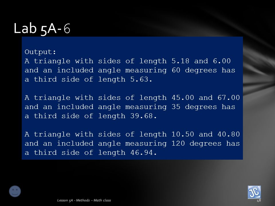 Lab 5A-6 Output: A triangle with sides of length 5.18 and 6.00 and an included angle measuring 60 degrees has a third side of length 5.63.