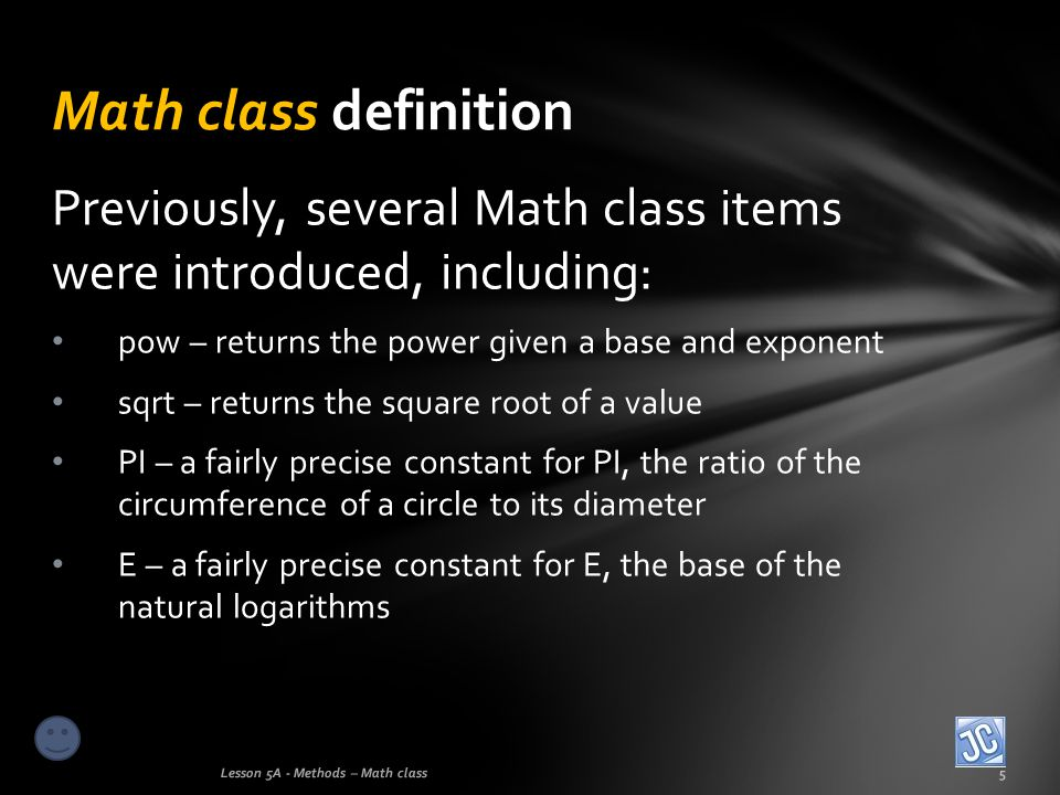 Math class definition Previously, several Math class items were introduced, including: pow – returns the power given a base and exponent.