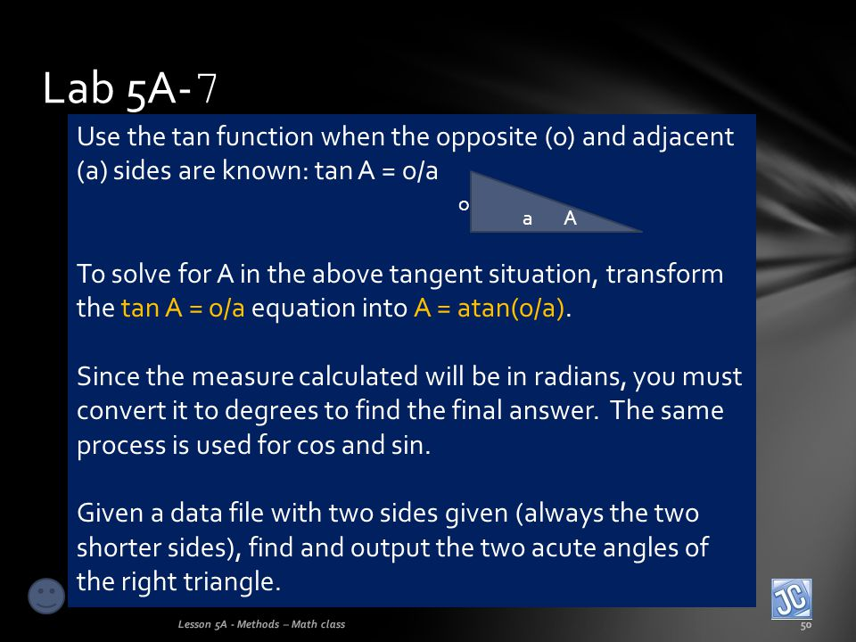 Lab 5A-7 Use the tan function when the opposite (o) and adjacent (a) sides are known: tan A = o/a.