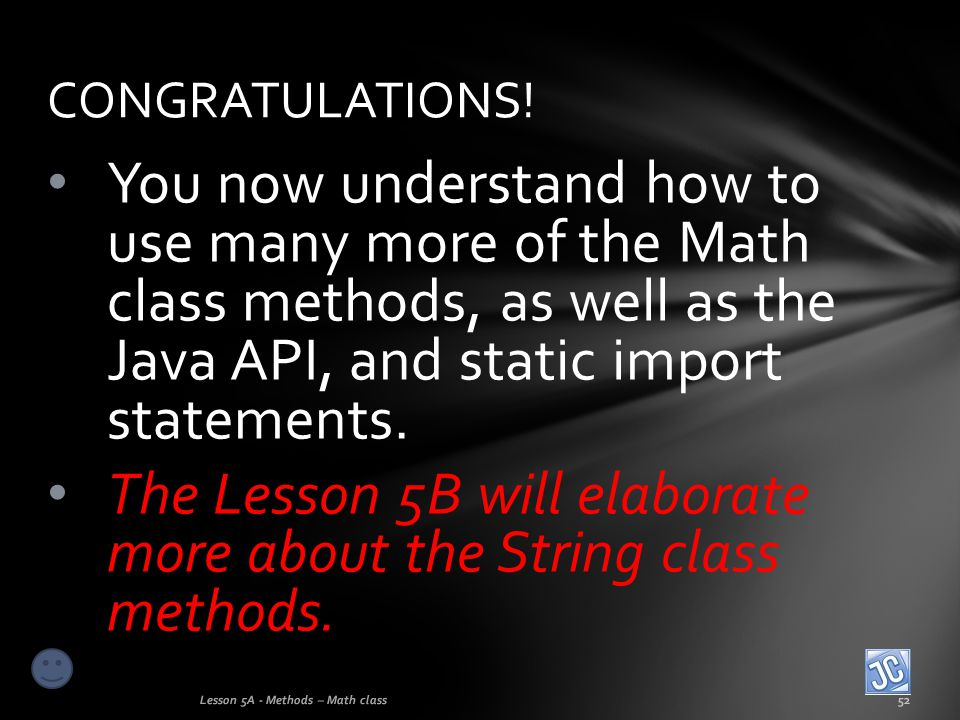 The Lesson 5B will elaborate more about the String class methods.