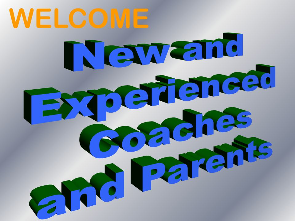 WELCOME New and Experienced Coaches and Parents