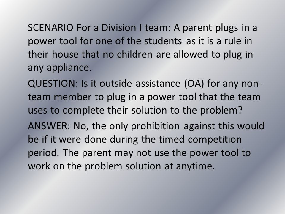 SCENARIO For a Division I team: A parent plugs in a power tool for one of the students as it is a rule in their house that no children are allowed to plug in any appliance.