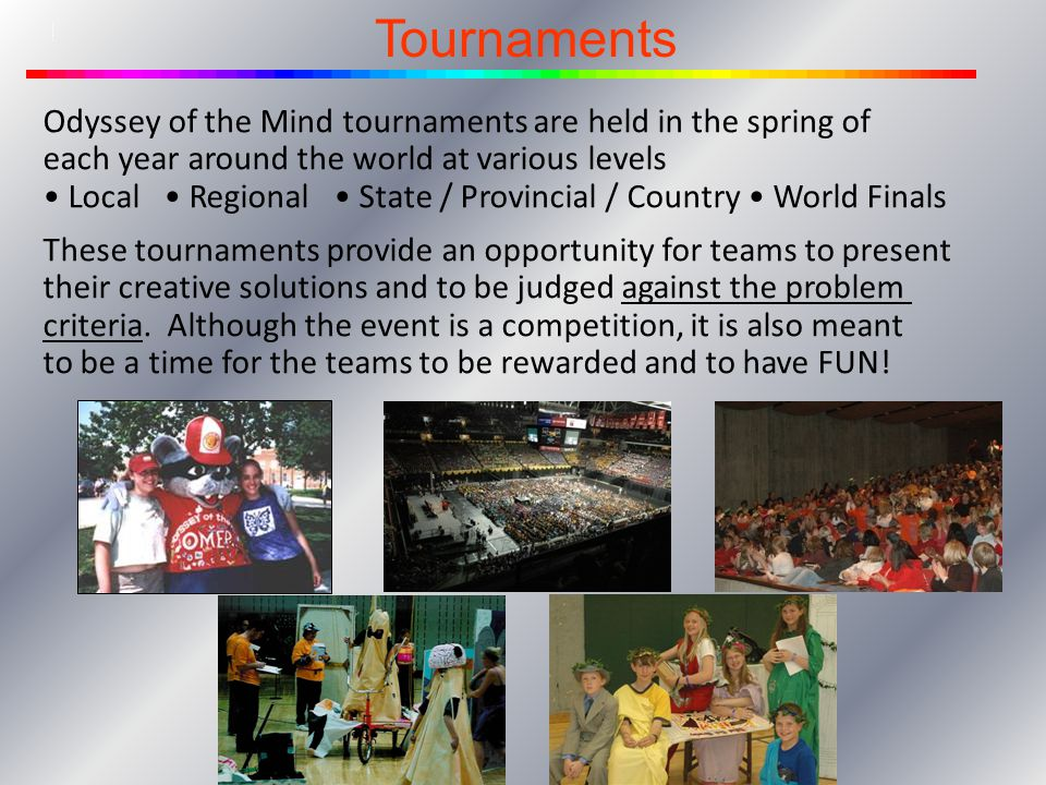 Tournaments Tournaments. Odyssey of the Mind tournaments are held in the spring of each year around the world at various levels.