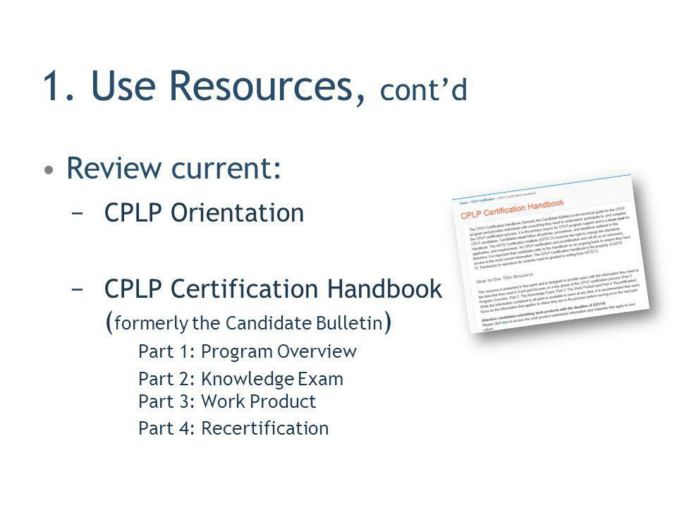 1. Use Resources, cont'd Review current: CPLP Orientation
