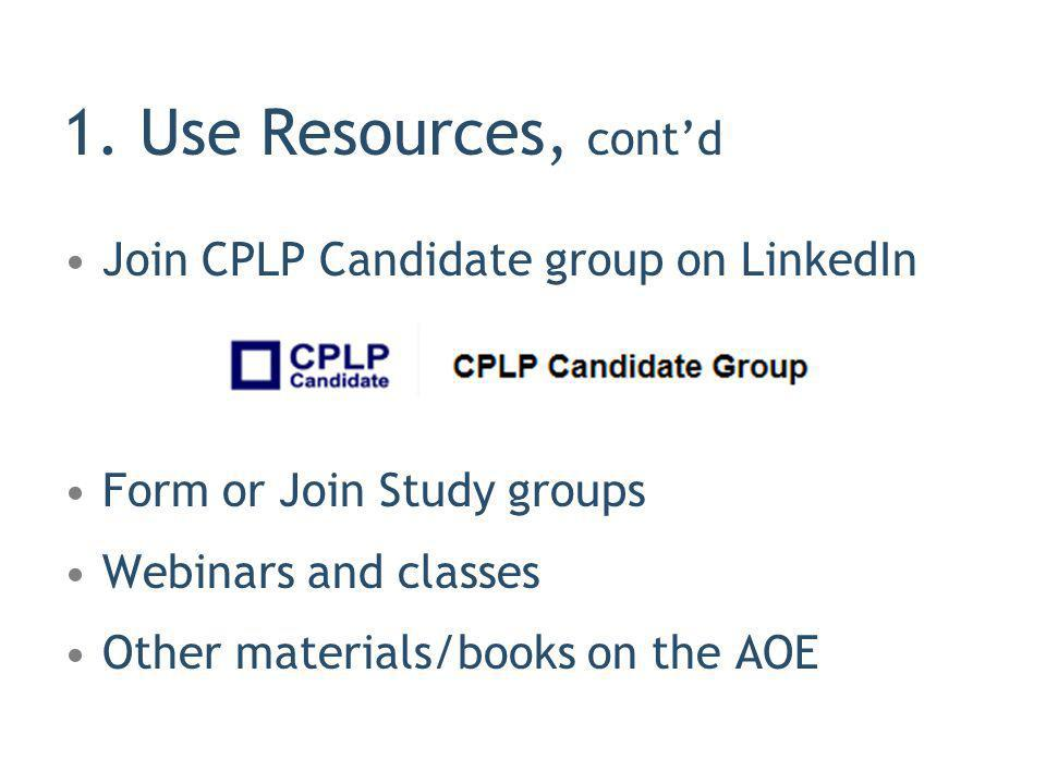 1. Use Resources, cont'd Join CPLP Candidate group on LinkedIn