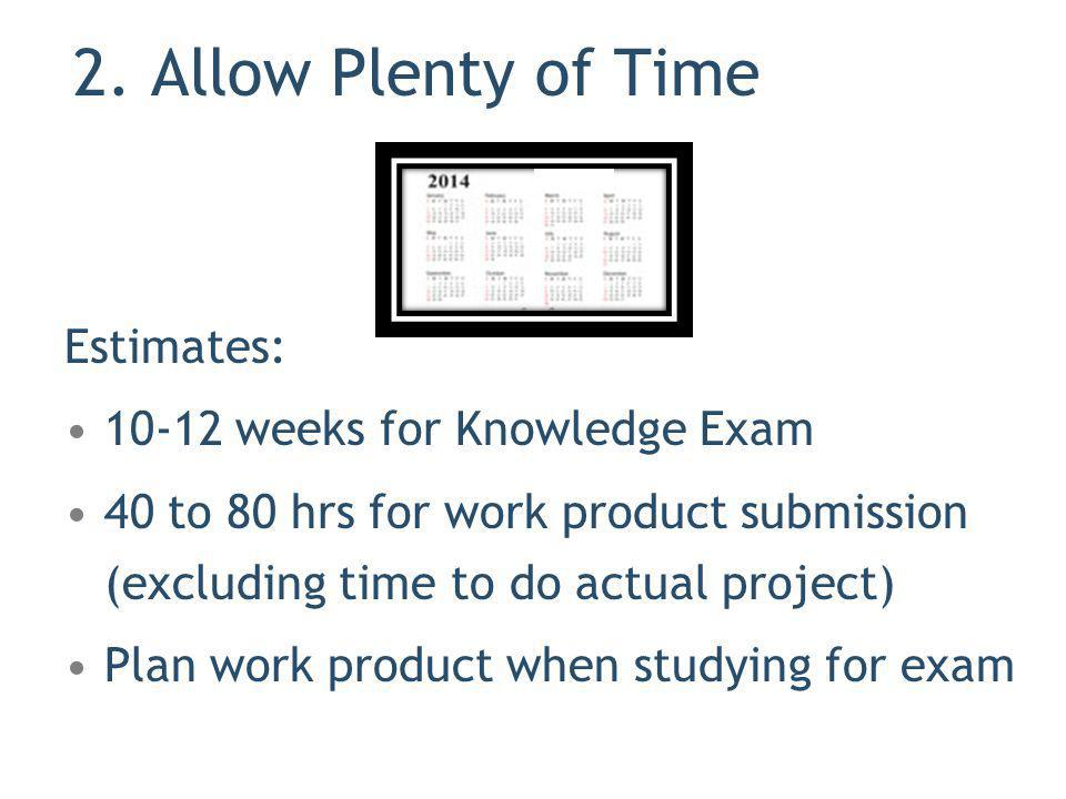 2. Allow Plenty of Time Estimates: 10-12 weeks for Knowledge Exam