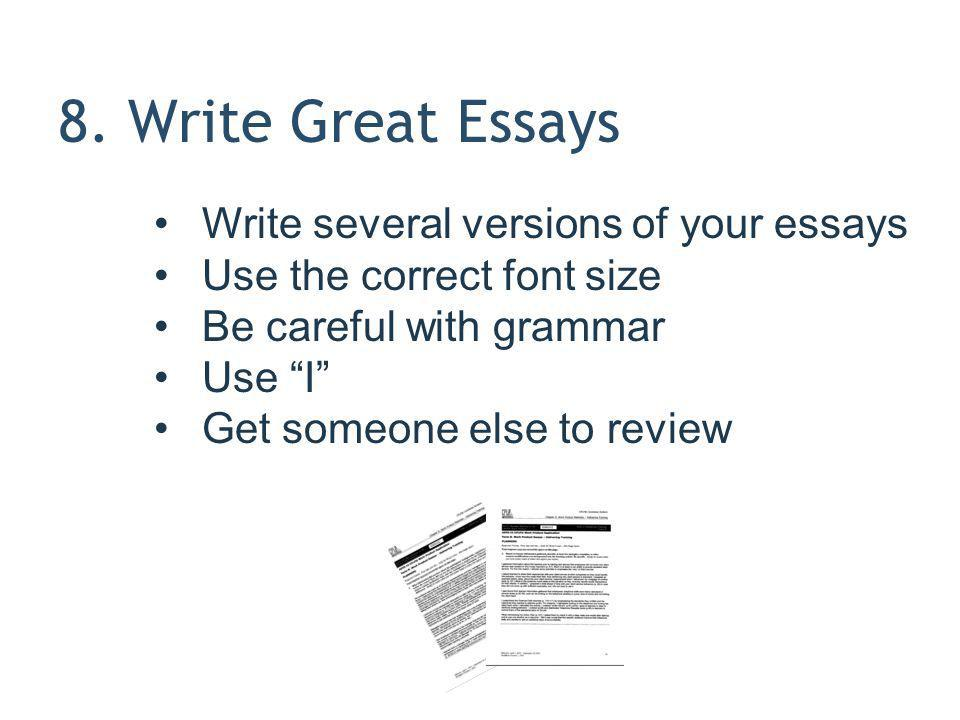 8. Write Great Essays Write several versions of your essays