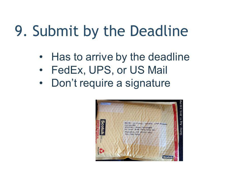 9. Submit by the Deadline Has to arrive by the deadline