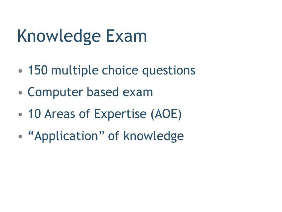 Knowledge Exam 150 multiple choice questions Computer based exam