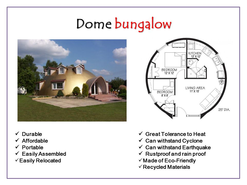 Dome bungalow  Great Tolerance to Heat  Can withstand Cyclone
