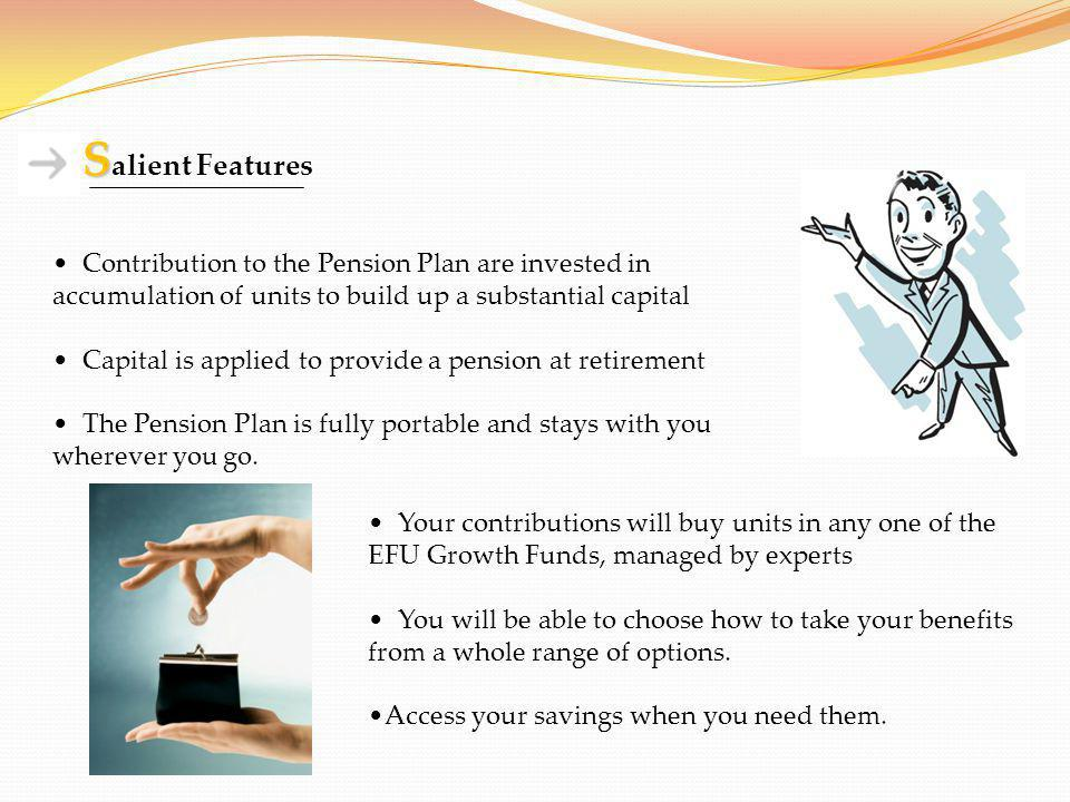 Salient Features Contribution to the Pension Plan are invested in accumulation of units to build up a substantial capital.