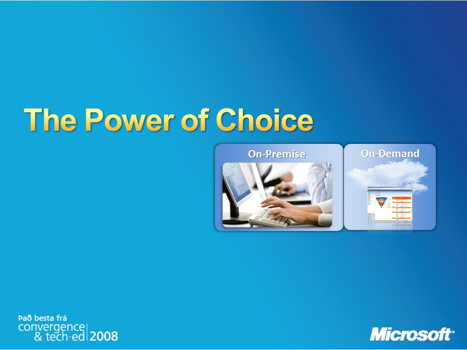 The Power of Choice On-Premise On-Demand