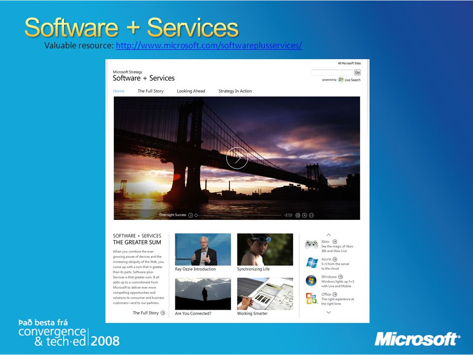 Software + Services Valuable resource: http://www.microsoft.com/softwareplusservices/
