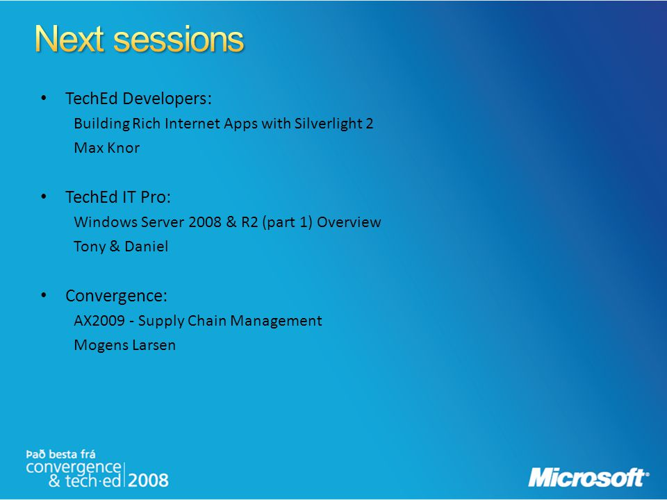 Next sessions TechEd Developers: TechEd IT Pro: Convergence: