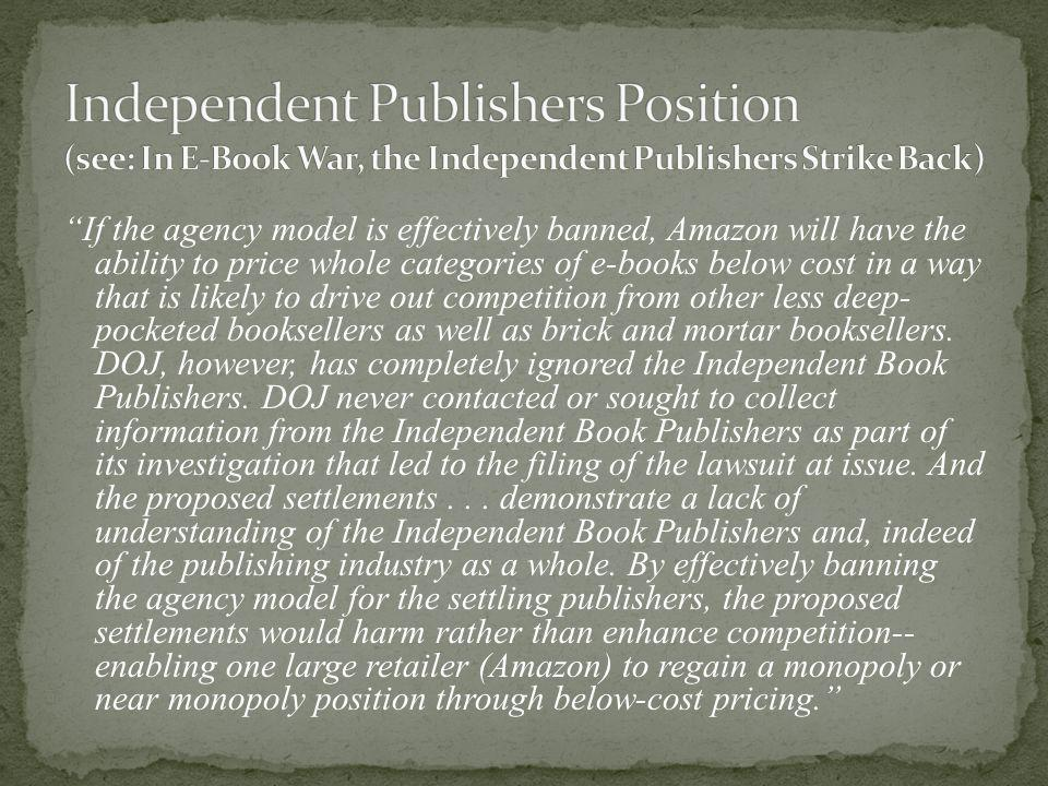 Independent Publishers Position (see: In E-Book War, the Independent Publishers Strike Back)
