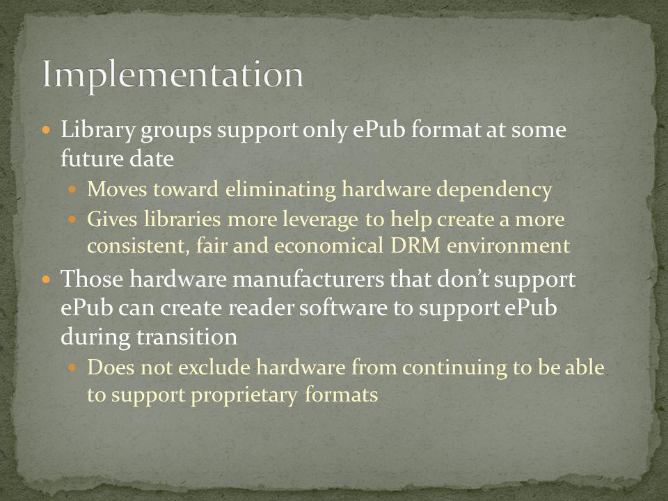 Implementation Library groups support only ePub format at some future date. Moves toward eliminating hardware dependency.