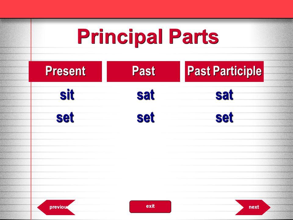 Principal Parts sit sat sat set set set Present Past Past Participle