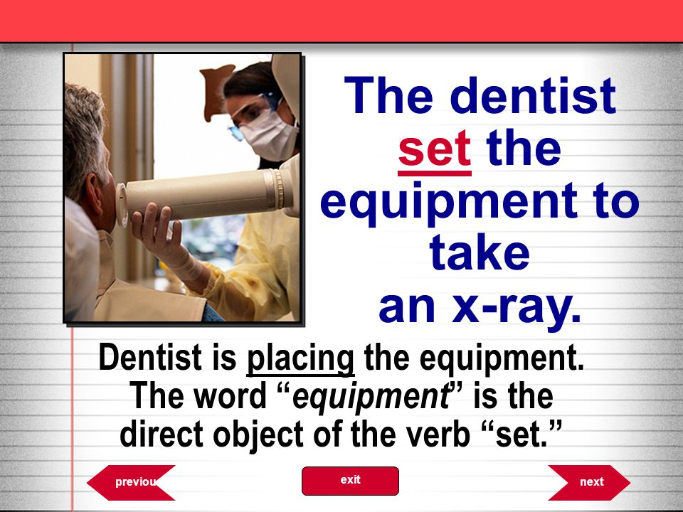 The dentist set the equipment to take an x-ray.
