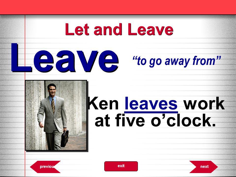 Ken leaves work at five o'clock.