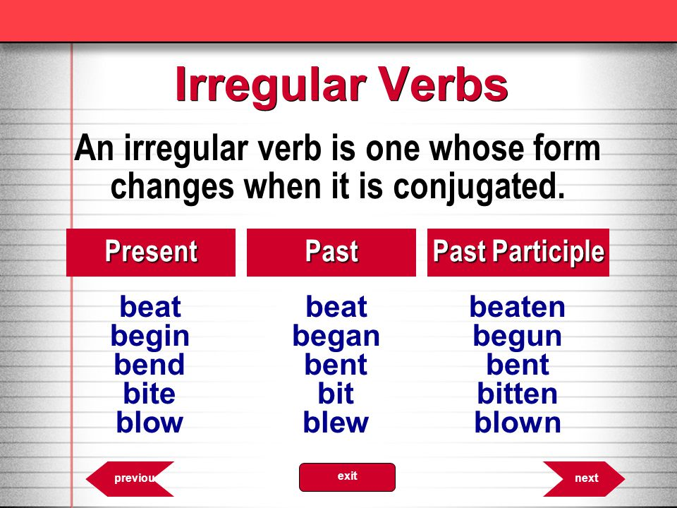 An irregular verb is one whose form changes when it is conjugated.