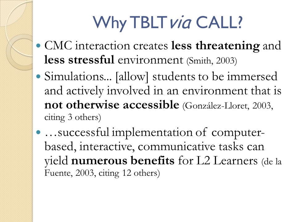 Why TBLTvia CALL CMC interaction creates less threatening and less stressful environment (Smith, 2003)