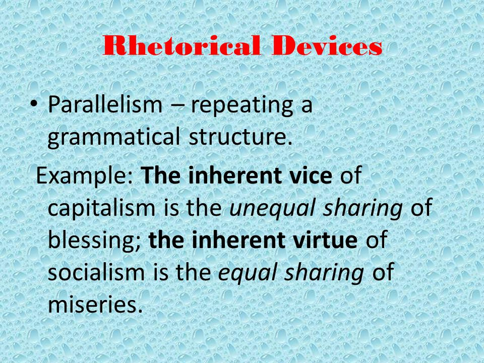Rhetorical Devices Parallelism – repeating a grammatical structure.