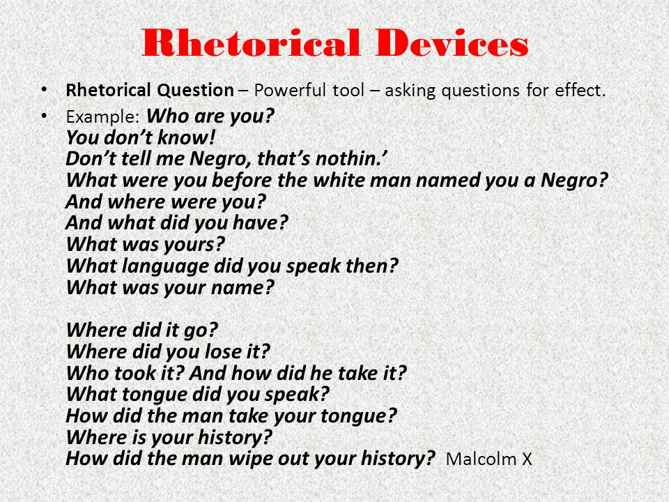 Rhetorical Devices Rhetorical Question – Powerful tool – asking questions for effect.
