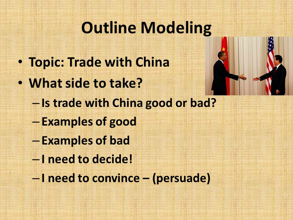 Outline Modeling Topic: Trade with China What side to take