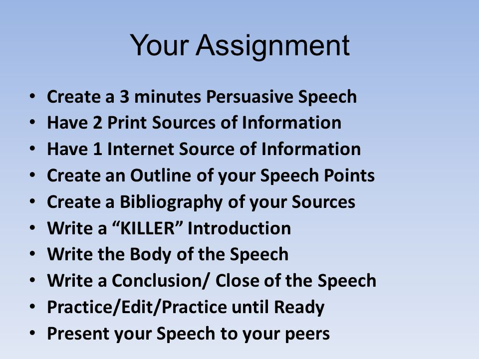 Your Assignment Create a 3 minutes Persuasive Speech