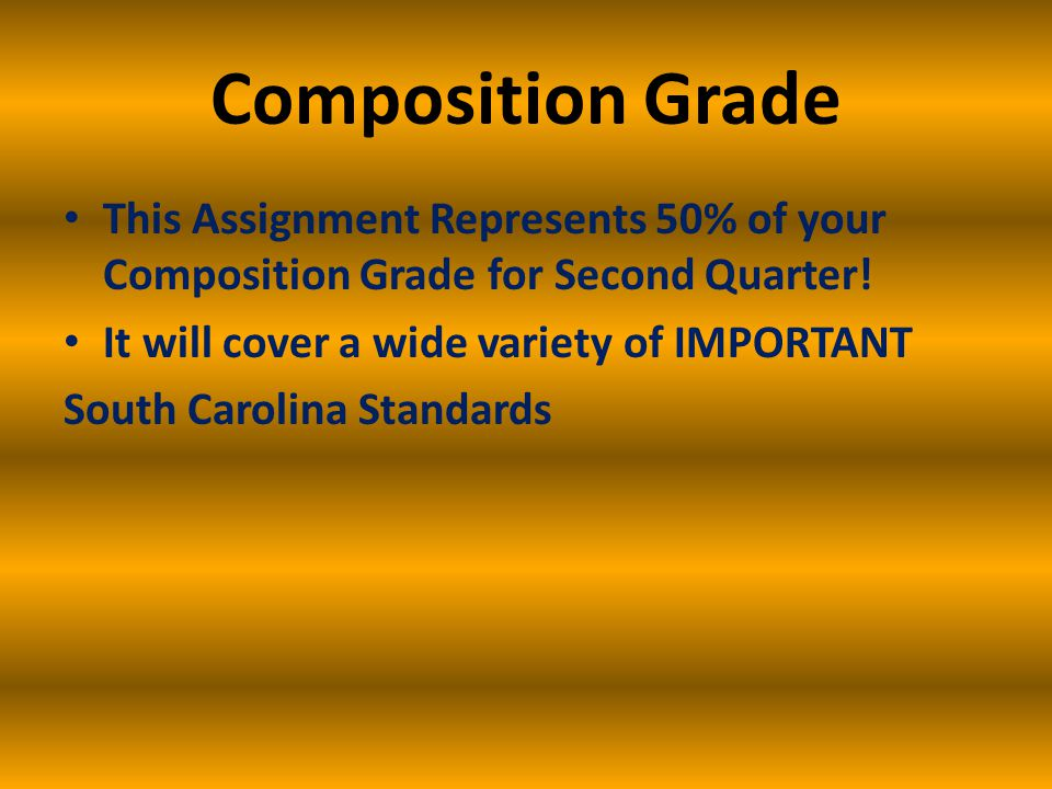 Composition Grade This Assignment Represents 50% of your Composition Grade for Second Quarter! It will cover a wide variety of IMPORTANT.