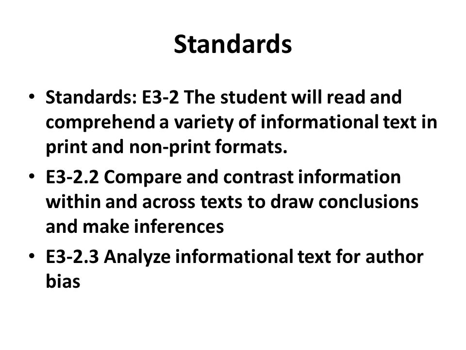 Standards Standards: E3-2 The student will read and comprehend a variety of informational text in print and non-print formats.