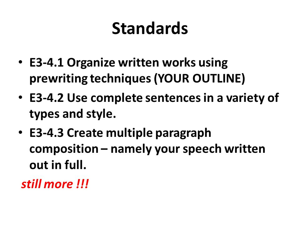 Standards E3-4.1 Organize written works using prewriting techniques (YOUR OUTLINE) E3-4.2 Use complete sentences in a variety of types and style.