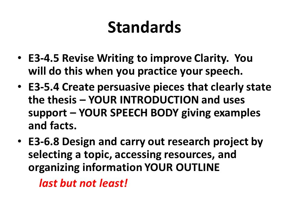 Standards E3-4.5 Revise Writing to improve Clarity. You will do this when you practice your speech.