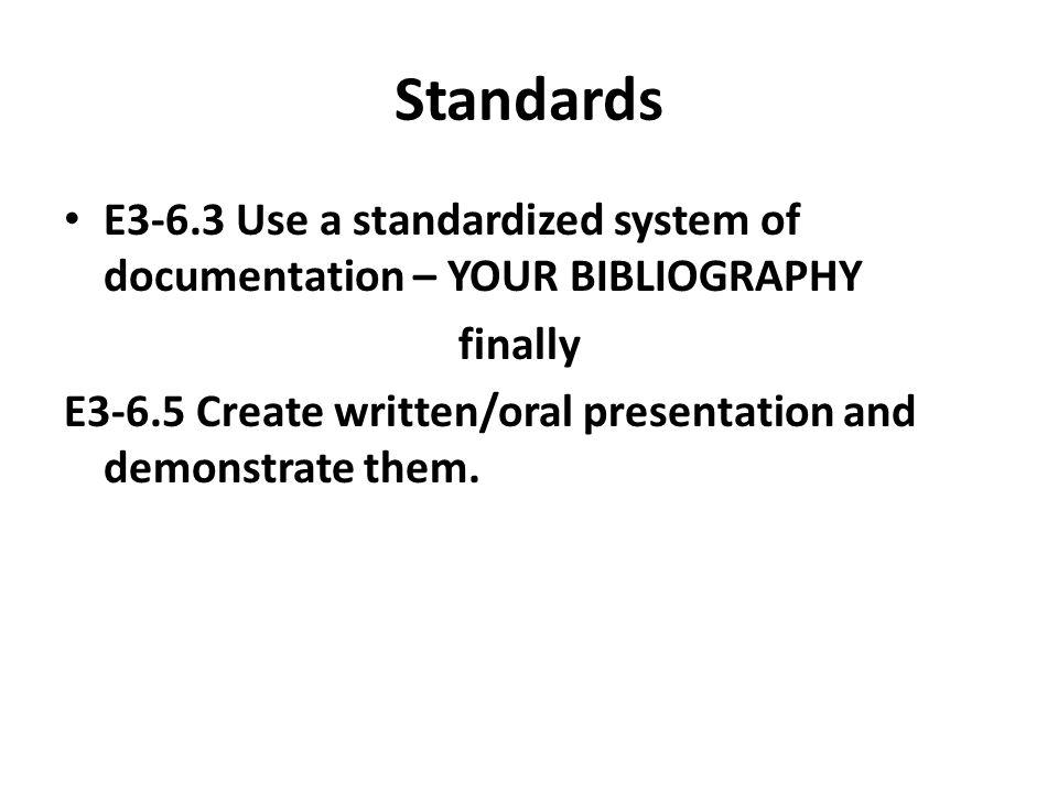 Standards E3-6.3 Use a standardized system of documentation – YOUR BIBLIOGRAPHY. finally.