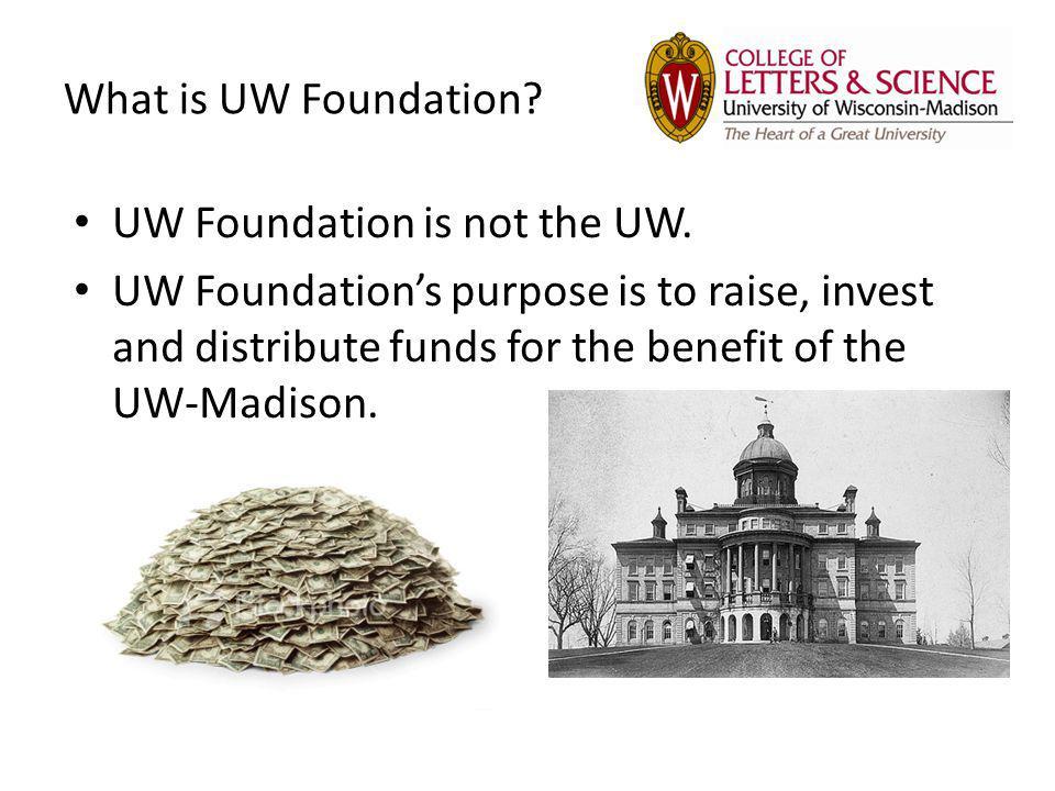What is UW Foundation UW Foundation is not the UW.