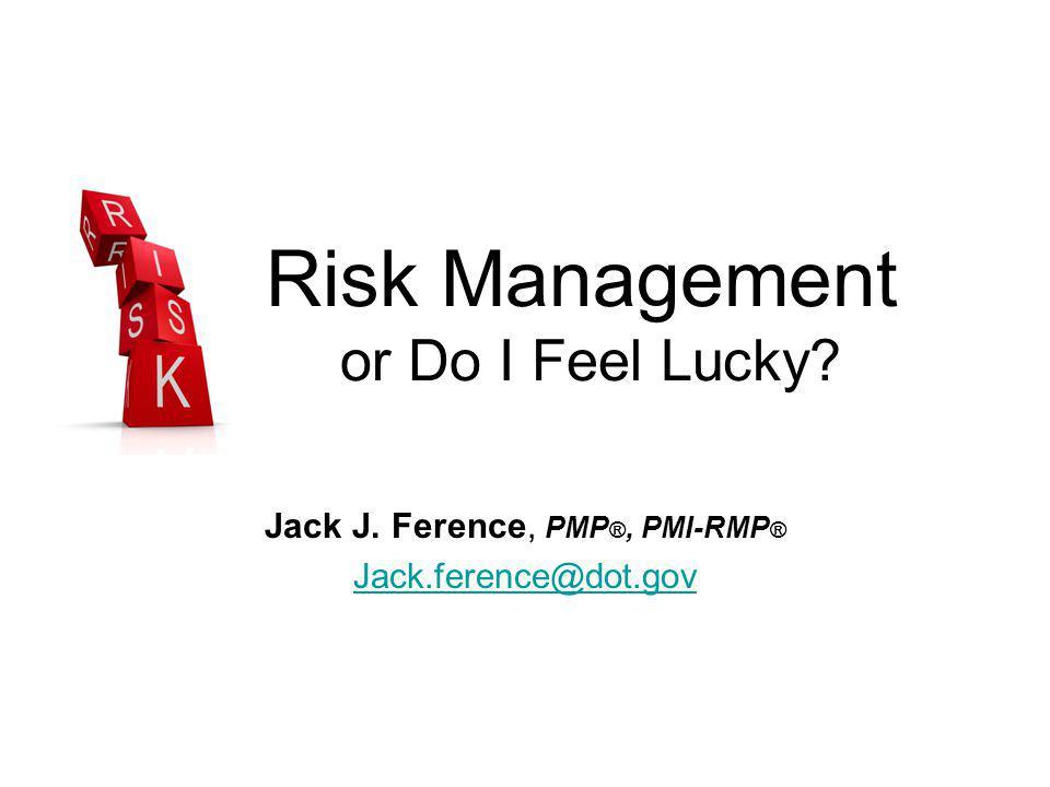 Risk Management or Do I Feel Lucky