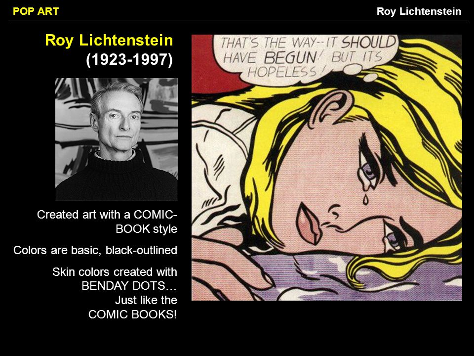 Roy Lichtenstein (1923-1997) Created art with a COMIC-BOOK style