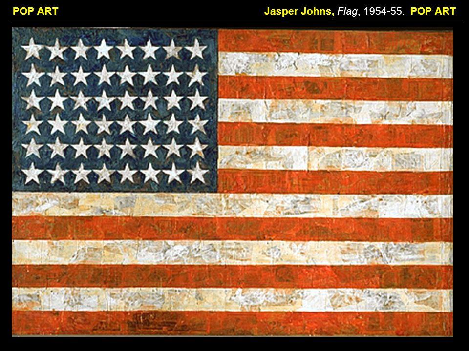 Jasper Johns, Flag, 1954-55. POP ART