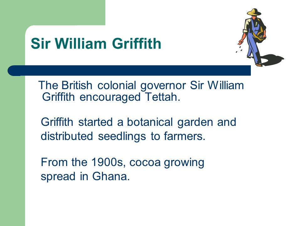 Sir William Griffith The British colonial governor Sir William Griffith encouraged Tettah.