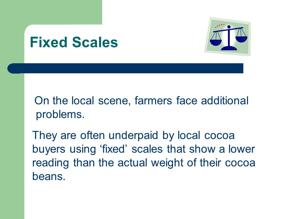 Fixed Scales On the local scene, farmers face additional problems.